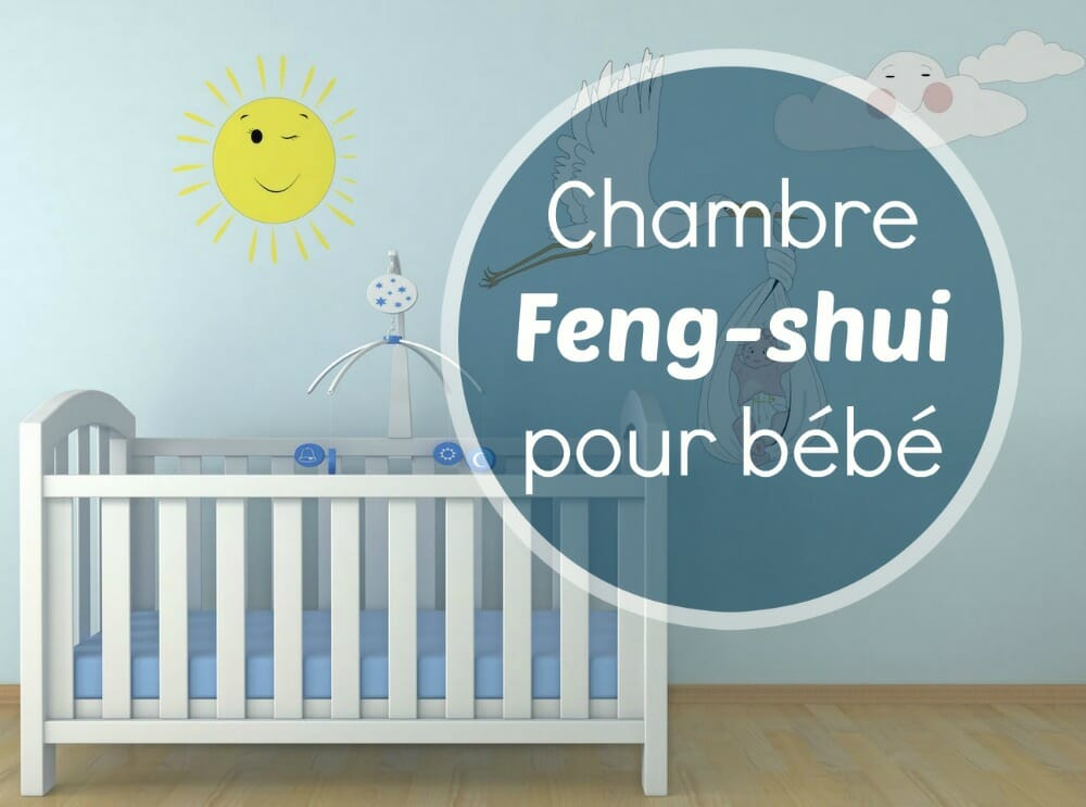 Amenagement chambre bebe feng shui maison design for Amenagement chambre bebe